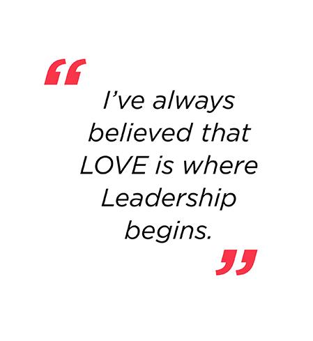 I've always believed that LOVE is where Leadership begins